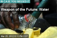 Weapon of the Future: Water