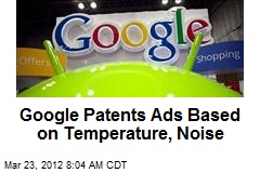 Google Patents Ads Based on Temperature, Noise