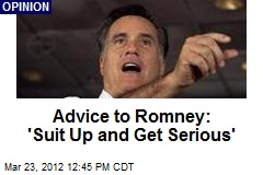 Advice to Romney: 'Suit Up and Get Serious'