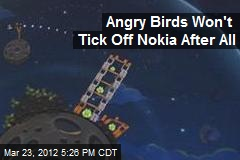Angry Birds Won't Tick Off Nokia After All