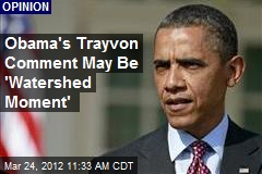 Obama's Trayvon Comment May Be 'Watershed Moment'