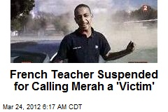 French Teacher Suspended for Calling Merah a 'Victim'