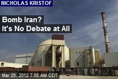 Bomb Iran? It's No Debate at All