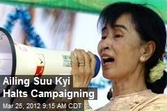 Ailing Suu Kyi Halts Campaigning