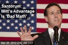Santorum: Mitt's Advantage Is 'Bad Math'