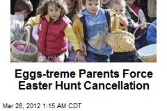 Eggs-treme Parents Force Easter Hunt Cancellation