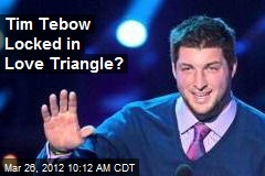 Tim Tebow Locked in Love Triangle?