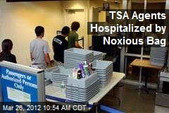 TSA Agents Hospitalized by Noxious Bag