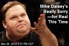 Mike Daisey's Really Sorry —for Real This Time