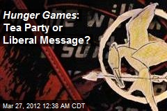 Hunger Games : Tea Party or Liberal Message?