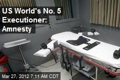 US World's No. 5 Executioner: Amnesty