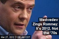 Medvedev to Romney: Hey, Hollywood, It's Not the '70s
