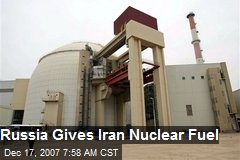 Russia Gives Iran Nuclear Fuel