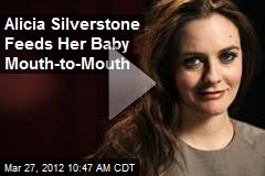 Alicia Silverstone Feeds Her Baby Mouth-to-Mouth