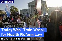 Today Was 'Train Wreck' for Health Reform Law