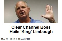 Clear Channel Boss Hails 'King' Limbaugh