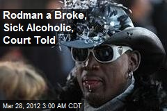 Dennis Rodman Broke, Sick Alcoholic, Court Told