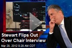 Stewart Flips Out Over Chair Interview