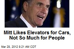 Mitt Likes Elevators for Cars, Not So Much for People