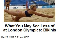 What You May See Less of at London Olympics: Bikinis