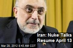 Iran: Nuke Talks Resume April 13