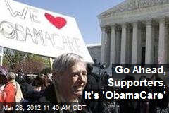 Go Ahead, Supporters, It's 'ObamaCare'