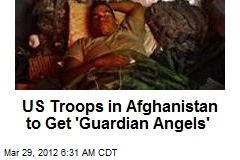 US Troops in Afghanistan to Get 'Guardian Angels'