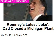 Romney's Latest 'Joke': Dad Closed a Michigan Plant