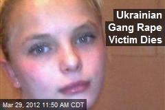 Ukrainian Gang Rape Victim Dies