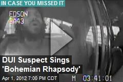 DUI Suspect Sings 'Bohemian Rhapsody'