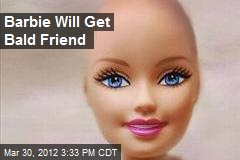 Barbie Will Get Bald Friend