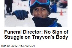 Funeral Director: No Sign of Struggle on Trayvon's Body
