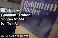 Goldman 'Traitor' Scores $1.5M for Tell-All