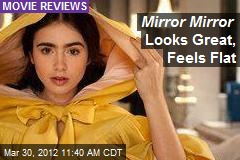 Mirror Mirror Looks Great, Feels Flat