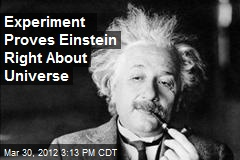 Experiment Proves Einstein Right About Universe