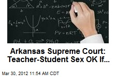 Arkansas Supreme Court: Teacher-Student Sex OK If...