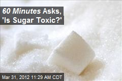 60 Minutes Asks, 'Is Sugar Toxic?'