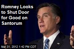Romney Looks to Shut Door for Good on Santorum