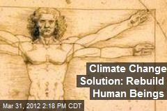 Climate Change Solution: Rebuild Human Beings