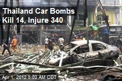 Thailand Car Bombs Kill 14, Injure 340