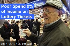 Poor Spend 9% of Income on Lottery Tickets