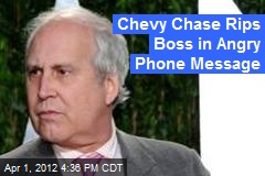Chevy Chase Rips Boss in Angry Phone Message