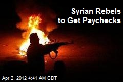 Syria Ripped, Syrian Rebels to Get Paychecks