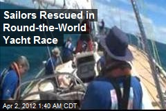 Sailors Rescued in Round-the-World Yacht Race