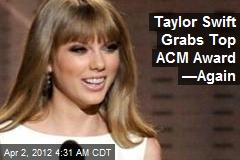 Taylor Swift Grabs Top ACM Award —Again