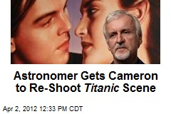 Astronomer Gets Cameron to Re-Shoot Titanic Scene
