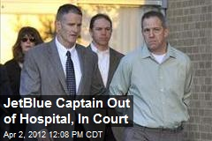 JetBlue Captain Out of Hospital, In Court