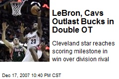 LeBron, Cavs Outlast Bucks in Double OT