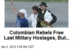 Colombian Rebels Free Last Military Hostages