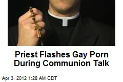 Priest Flashes Gay Porn During Communion Talk